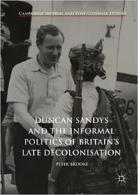 Duncan Sandys and the Informal Politics of Britain's Late Decolonisation (Palgrave, 2017)
