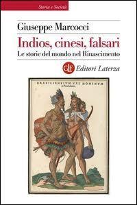 Indios, cinesi, falsari: Le storie del mondo nel Rinascimento (Laterza, 2016)