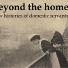 Beyond the Home: New Histories of Domestic Servants conference